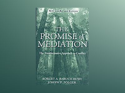The Promise of Mediation: The Transformative Approach to Conflict, Revised av Robert A. Baruch Bush