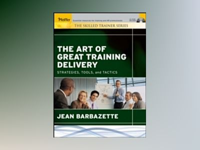 The Art of Great Training Delivery: Strategies, Tools, and Tactics av Jean Barbazette