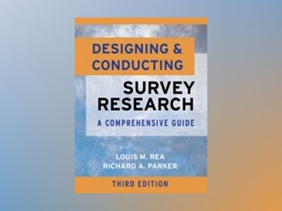 Designing and Conducting Survey Research: A Comprehensive Guide, 3rd Editio av Louis M. Rea