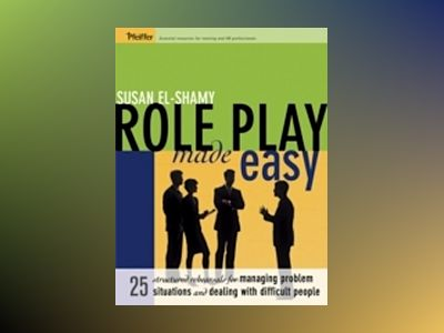 Role Play Made Easy: 25 Structured Rehearsals for Managing Problem Situatio av Susan El-Shamy