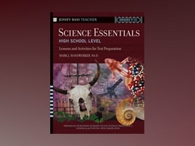 Science Essentials, High School Level: Lessons and Activities for Test Prep av Mark J. Handwerker Ph.D.