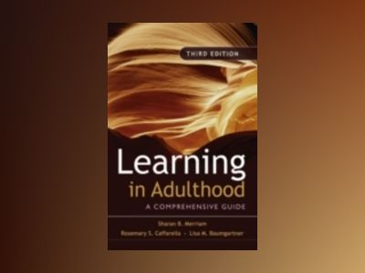 Learning in Adulthood: A Comprehensive Guide, 3rd Edition av Sharan B. Merriam