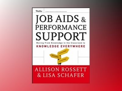 Job Aids and Performance Support: Moving From Knowledge in the Classroom to av Allison Rossett
