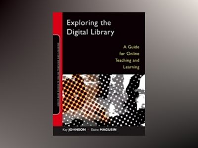 Exploring the Digital Library: A Guide for Online Teaching and Learning av Kay Johnson