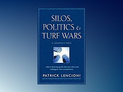 Silos, Politics and Turf Wars: A Leadership Fable About Destroying the Barr av Patrick M. Lencioni
