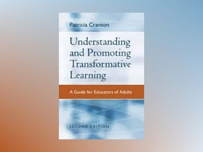 Understanding and Promoting Transformative Learning: A Guide for Educators av Patricia Cranton