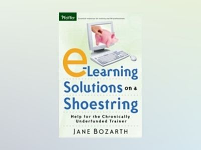 E-Learning Solutions on a Shoestring: Help for the Chronically Underfunded av Jane Bozarth