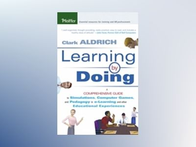 Learning by Doing: A Comprehensive Guide to Simulations, Computer Games, an av Clark Aldrich
