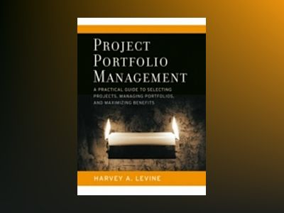 Project Portfolio Management: A Practical Guide to Selecting Projects, Mana av Harvey A. Levine