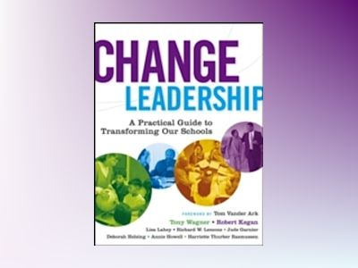 Change Leadership: A Practical Guide to Transforming Our Schools av Tony Wagner
