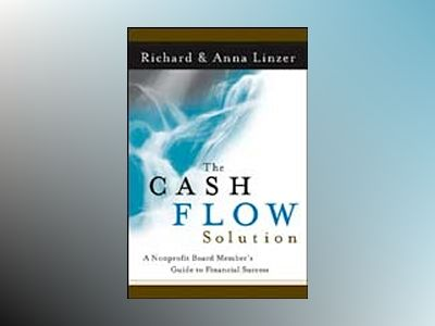 The Cash Flow Solution: The Nonprofit Board Member's Guide to Financial Suc av Richard Linzer