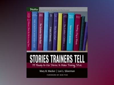 Stories Trainers Tell: 55 Ready-to-Use Stories to Make Training Stick av Mary B. Wacker