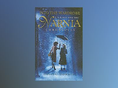 Into the Wardrobe: C. S. Lewis and the Narnia Chronicles av David C. Downing