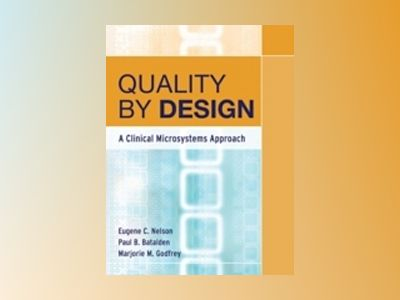 Quality By Design: A Clinical Microsystems Approach av Eugene C. Nelson