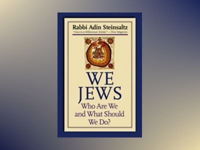 We Jews: Who Are We and What Should We Do? av Rabbi Adin Steinsaltz