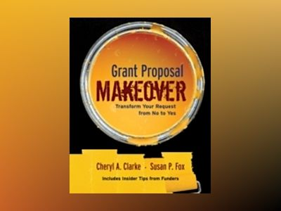 Grant Proposal Makeover: Transform Your Request from No to Yes av Cheryl A. Clarke