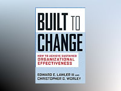 Built to Change: How to Achieve Sustained Organizational Effectiveness av Edward E. Lawler