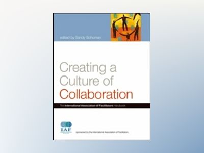 Creating a Culture of Collaboration: The International Association of Facil av Sandor P. Schuman