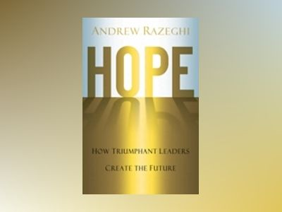 Hope: How Triumphant Leaders Create the Future av Andrew J. Razeghi