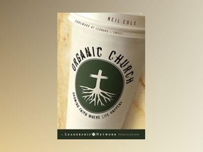Organic Church: Growing Faith Where Life Happens av Neil Cole