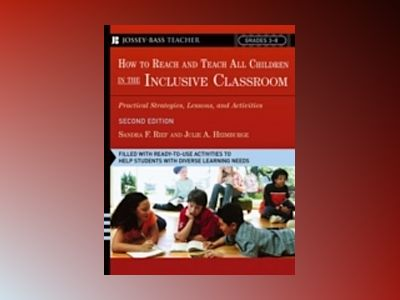 How To Reach and Teach All Children in the Inclusive Classroom: Practical S av Sandra F. Rief