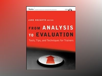 From Analysis to Evaluation: Tools, Tips, and Techniques for Trainers, with av Jane Bozarth
