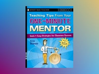 Teaching Tips From Your One-Minute Mentor: Quick and Easy Strategies for Cl av Arnie Bianco