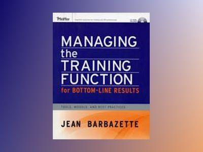 Managing the Training Function For Bottom Line Results: Tools, Models and B av Jean Barbazette