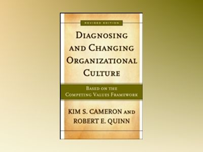 Diagnosing and Changing Organizational Culture: Based on the Competing Valu av Kim S. Cameron
