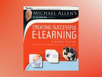 Creating Successful e-Learning: A Rapid System For Getting It Right First T av Michael W. Allen
