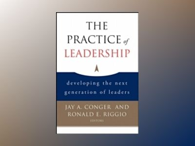 The Practice of Leadership: Developing the Next Generation of Leaders av Jay A. Conger