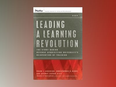 Leading a Learning Revolution: The Story Behind Defense Acquisition Univers av Frank J.Anderson