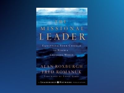 The Missional Leader: Equipping Your Church to Reach a Changing World av Alan Roxburgh