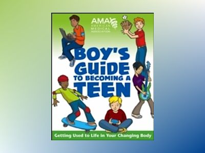 American Medical Association Boy's Guide to Becoming a Teen av American Medical Association