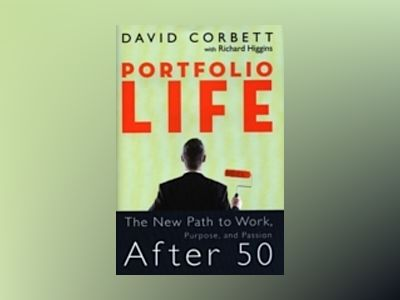 Portfolio Life: The New Path to Work, Purpose, and Passion After 50 av David D.Corbett
