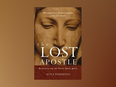 The Lost Apostle: Searching for the Truth About Junia av Rena Pederson