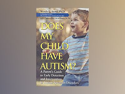 Does My Child Have Autism?: A Parent?s Guide to Early Detection and Interve av Wendy Stone