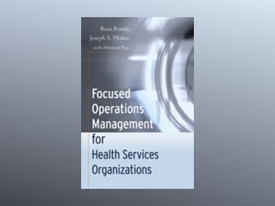 Focused Operations Management for Health Services Organizations av Boaz Ronen