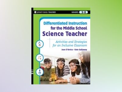 Differentiated Instruction for the Middle School Science Teacher: Activitie av Joan D'Amico