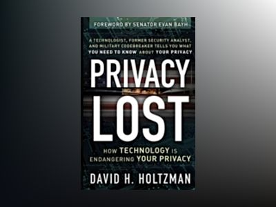 Privacy Lost: How Technology Is Endangering Your Privacy av David H. Holtzman