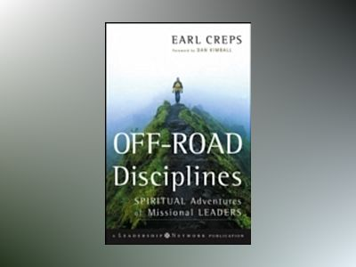 Off-Road Disciplines: Spiritual Adventures of Missional Leaders av Earl Creps