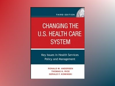 Changing the U.S. Health Care System: Key Issues in Health Services Policy av Ronald M. Andersen