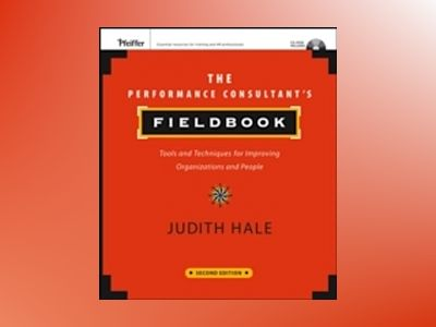 The Performance Consultant's Fieldbook: Tools and Techniques for Improving av Judith Hale