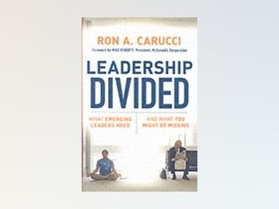 Leadership Divided: What Emerging Leaders Need and What You Might Be Missin av Ron A. Carucci