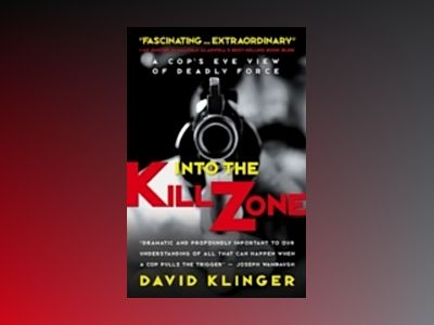 Into the Kill Zone: A Cop's Eye View of Deadly Force av David Klinger