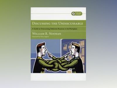 Discussing the Undiscussable: A Guide to Overcoming Defensive Routines in t av William Noonan