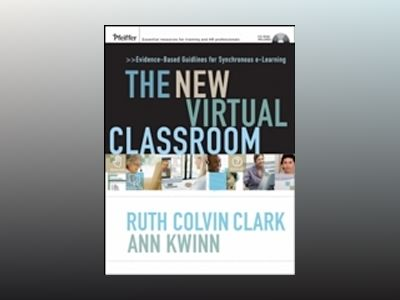 The New Virtual Classroom: Evidence-based Guidelines for Synchronous e-Lear av Ruth Colvin Clark
