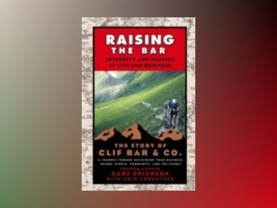 Raising the Bar: Integrity and Passion in Life and Business: The Story of C av Gary Erickson