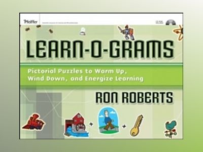 Learn-O-Grams: Pictorial Puzzles to Warm Up, Wind Down, and Energize Learni av Ronald J. Roberts