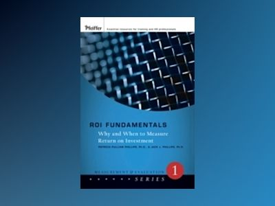 ROI Fundamentals: Why and When to Measure Return on Investment av J. S. Phillips